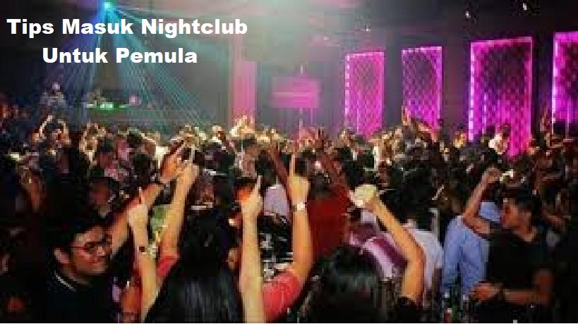 Tips Masuk Nightclub Untuk Pemula
