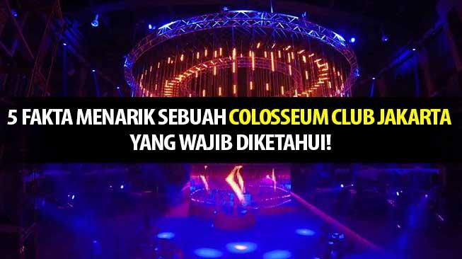 5 Fakta Menarik Sebuah Colosseum Club Jakarta yang Wajib Diketahui!