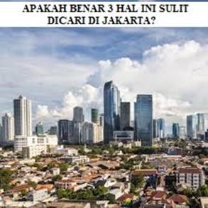 APAKAH BENAR 3 HAL INI SULIT DICARI KETIKA TINGGAL DI JAKARTA ?