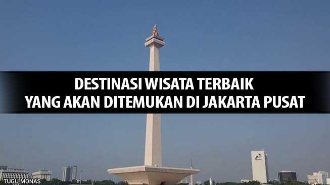 Destinasi Wisata di Jakarta Pusat