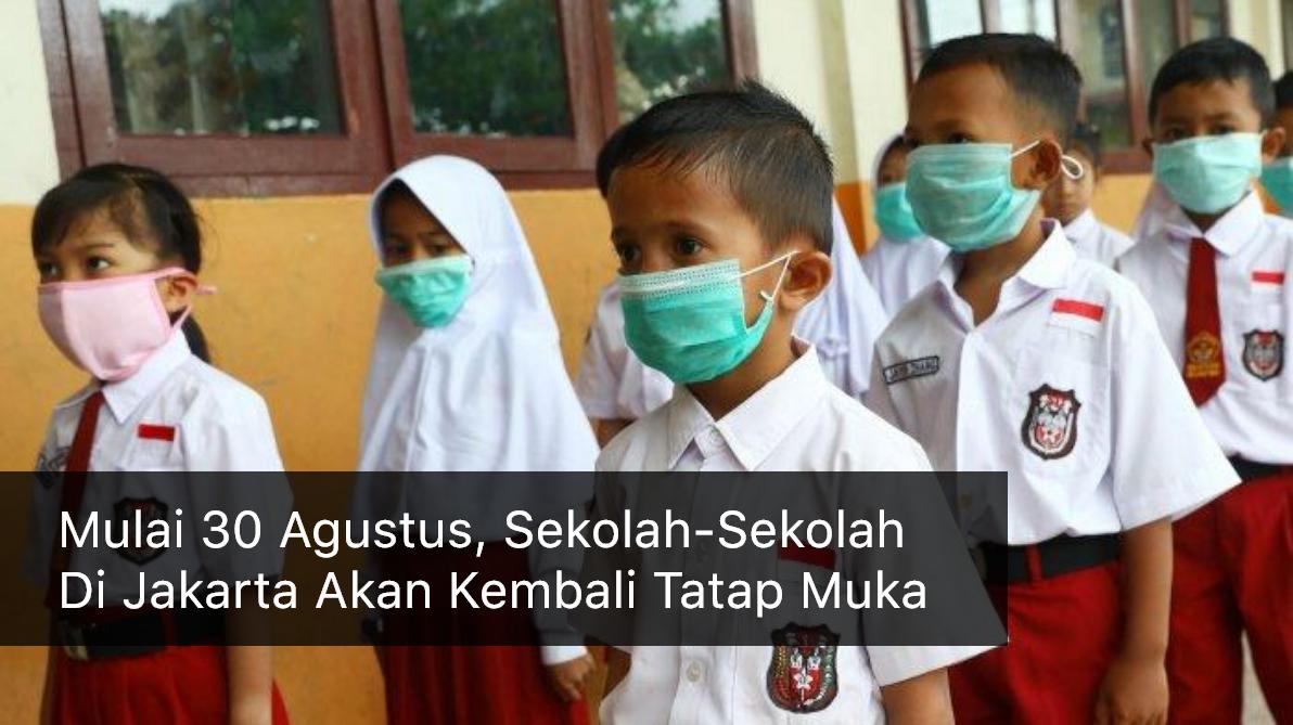 Mulai 30 Agustus, Sekolah-Sekolah Di Jakarta Akan Kembali Tatap Muka